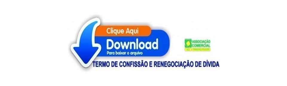 TERMO DE CONFISSAO E RENEGOCIACAO DE DIVIDA