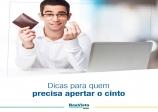 EDUCAÇÃO FINANCEIRA – Dicas para quem precisa apertar o cinto