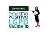 Seminário sobre Crédito, Cadastros de clientes e Lei LGPD